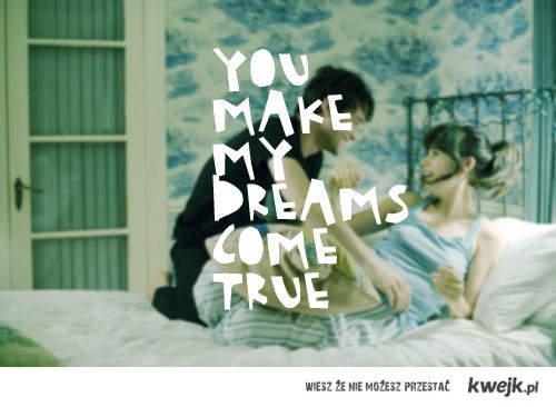 you make my dreams come true
