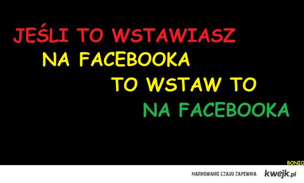 jeśli to wrzucasz na facebooka, to wrzuć to na facebooka