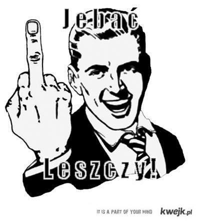 Jebać Leszczy!