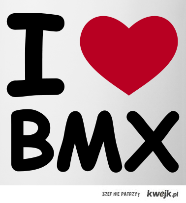 Kocham Bmx <3