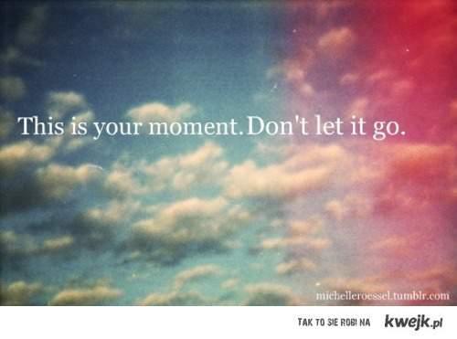 to twój moment