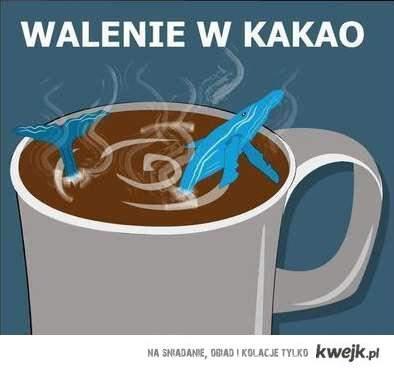 Walenie w kakao...