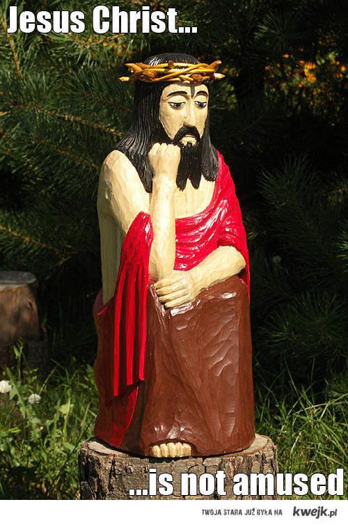 Jesus Christ is not amused