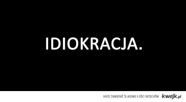 Idiokracja.