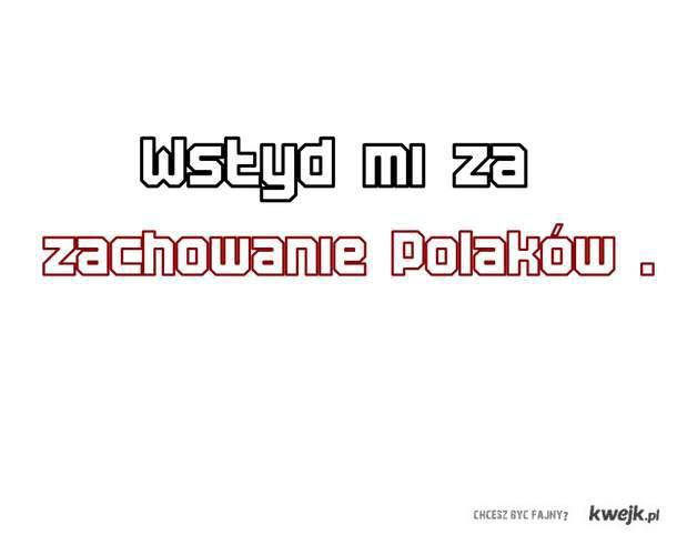Wstyd mi za zachowanie Polaków