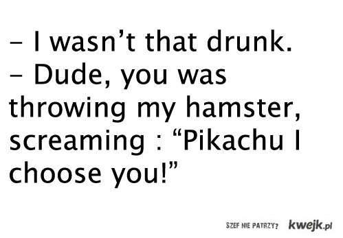 Pikachu I choose you.